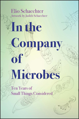 Schaechter, Moselio - In the Company of Microbes: Ten Years of Small Things Considered, ebook