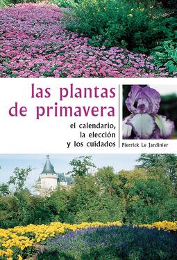 Jardinier, Pierrick Le - Las plantas de primavera. El calendario, la elección y los cuidados, ebook