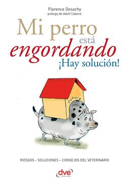 Desachy, Florence - Mi perro está engordando ¡Hay solución!, ebook