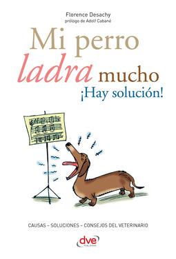 Desachy, Florence - Mi perro ladra mucho ¡Hay solución!, ebook