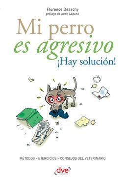Desachy, Florence - Mi perro es agresivo ¡Hay solución!, ebook