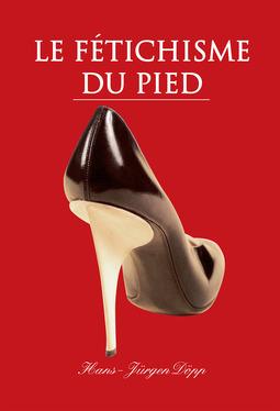 Döpp, Hans-Jürgen - Le Fétichisme du pied, ebook