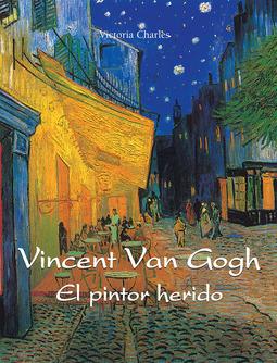 Charles, Victoria - Vincent van Gogh - El pintor herido, ebook