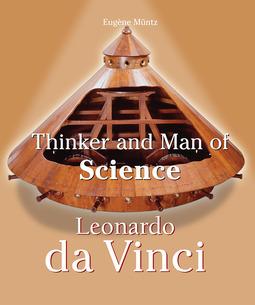 Müntz, Eugène - Leonardo Da Vinci - Thinker and Man of Science, ebook