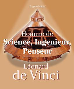 Müntz, Eugène - Leonardo Da Vinci - Homme de Science, Ingenieur, Penseur, ebook