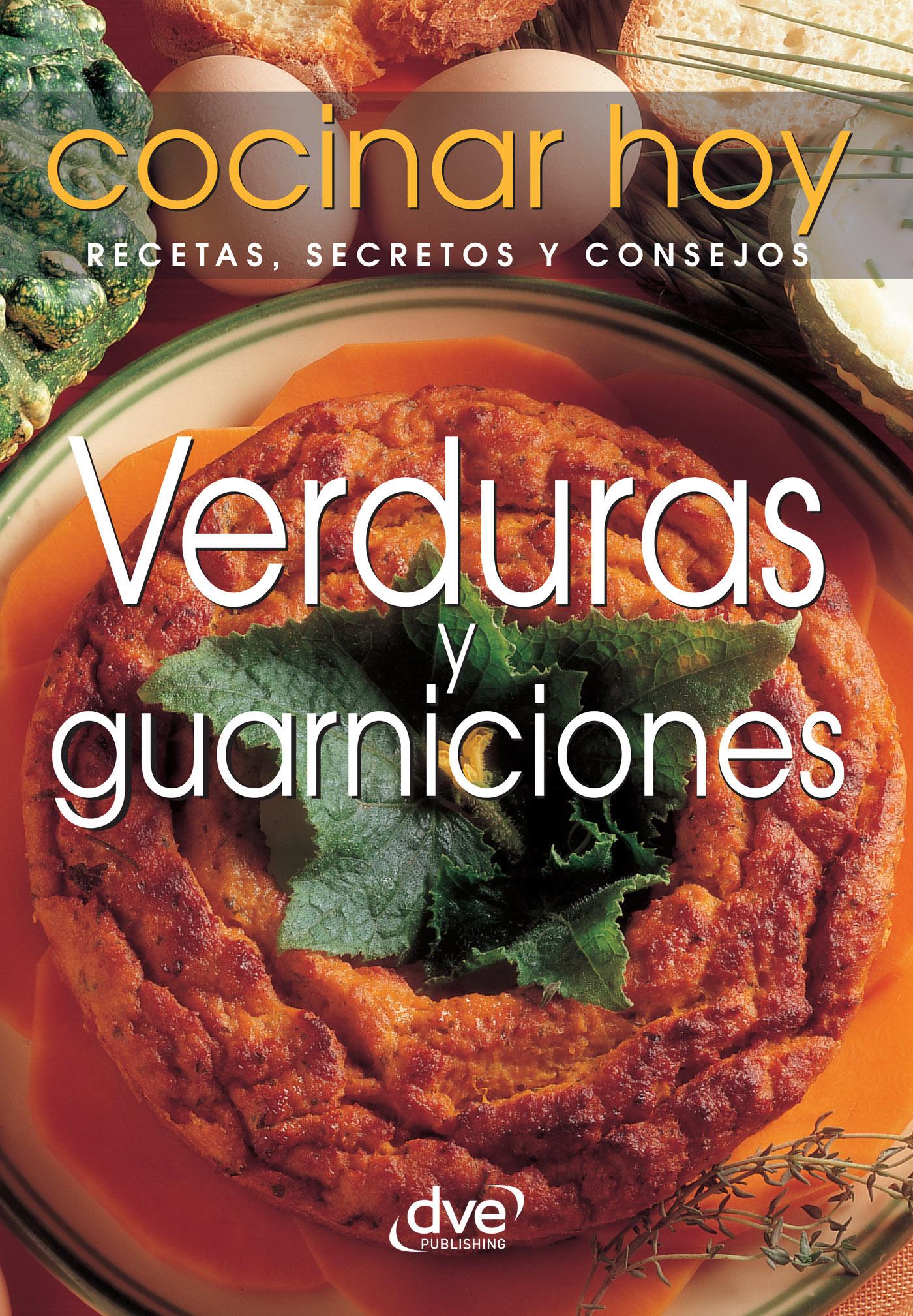 Hoy, Cocinar Hoy Cocinar - Verduras y guarniciones, ebook