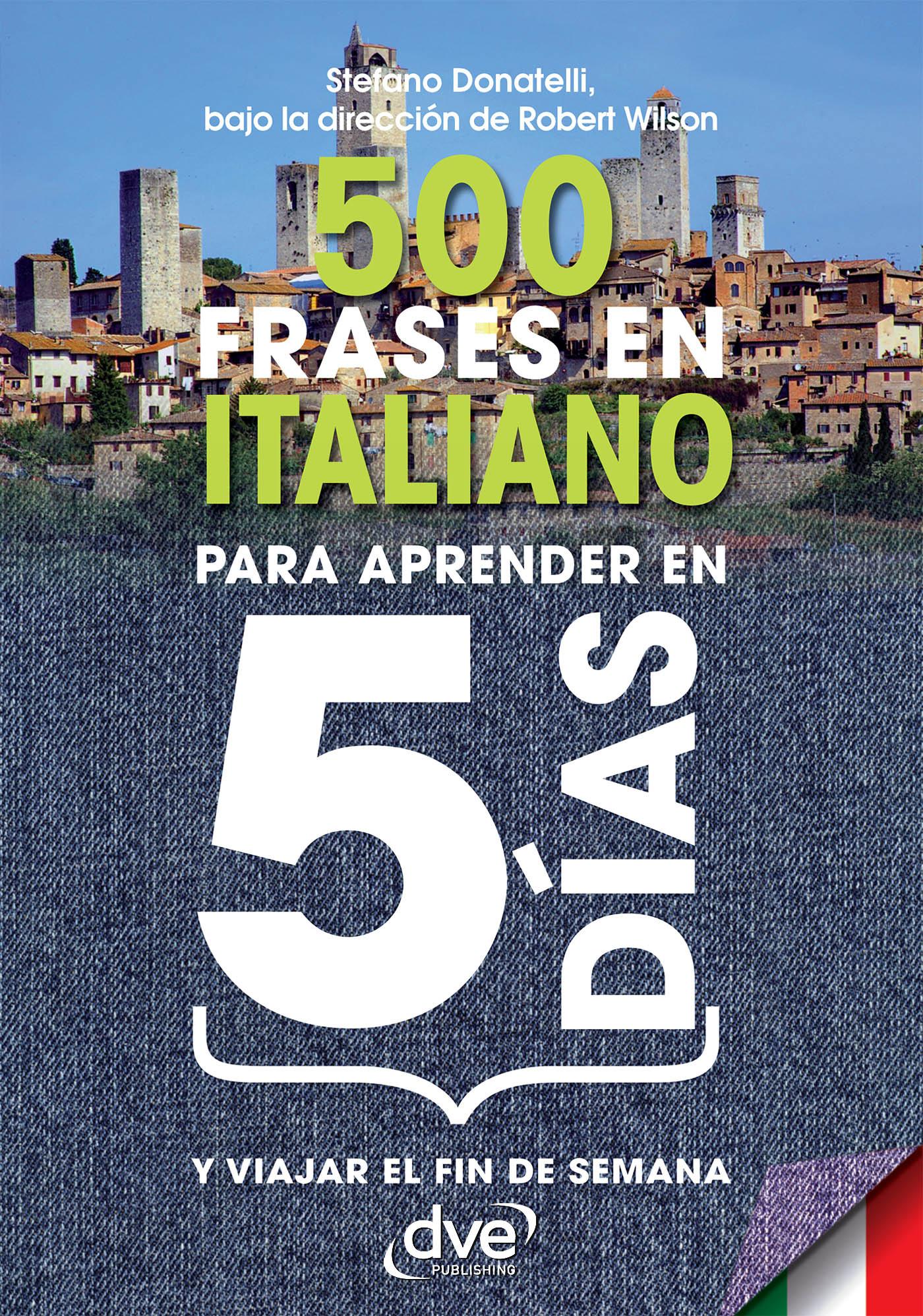 Donatelli, Stefano - 500 frases en italiano para aprender en 5 días, e-kirja