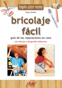 Grelon, Bruno - Bricolaje fácil. Guía de las reparaciones en casa, ebook