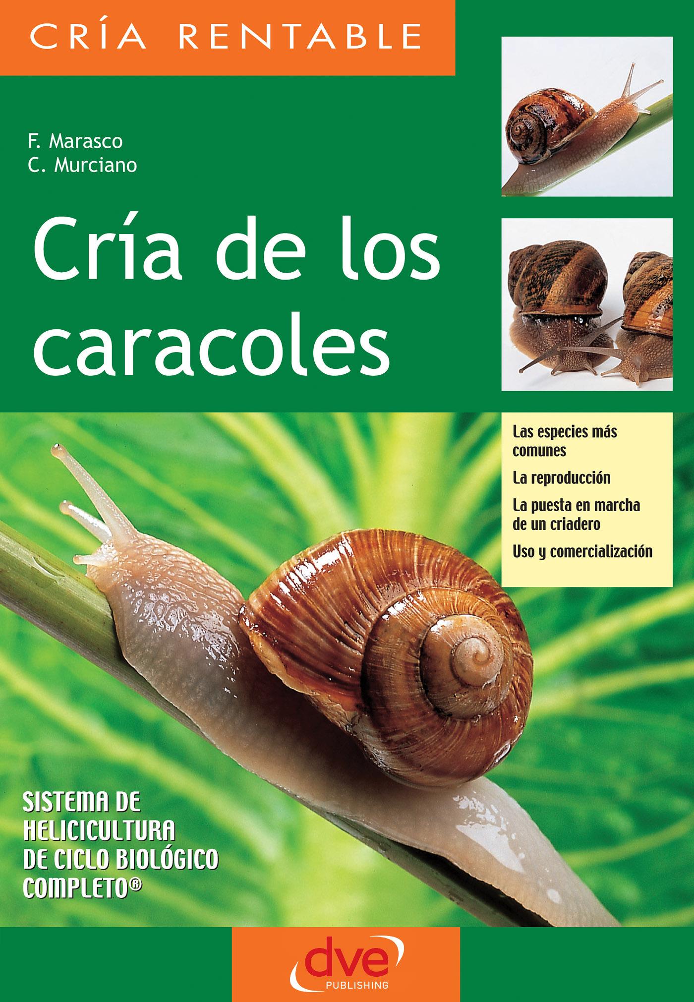 Marasco, F. - Cría de los caracoles. Las especies más comunes, la reproducción, la puesta en marcha de un criadero, uso y comercialización, ebook