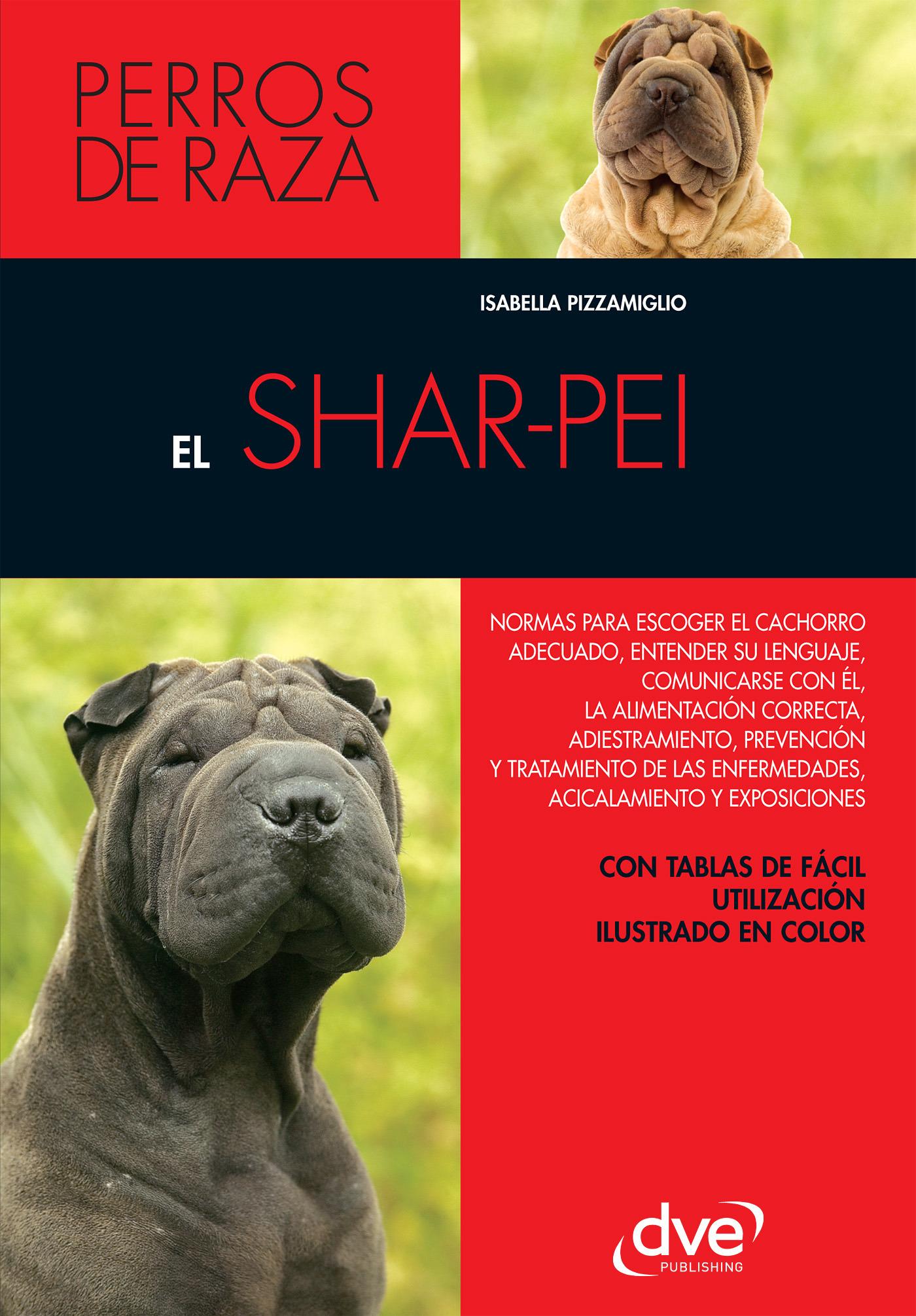 Pizzamiglio, Isabella - El shar-pei: Normas para escoger el cachorro adecuado, entender su lenguaje, adiestramiento, prevención y tratamiento de las enfermedades, acicalamiento, ebook