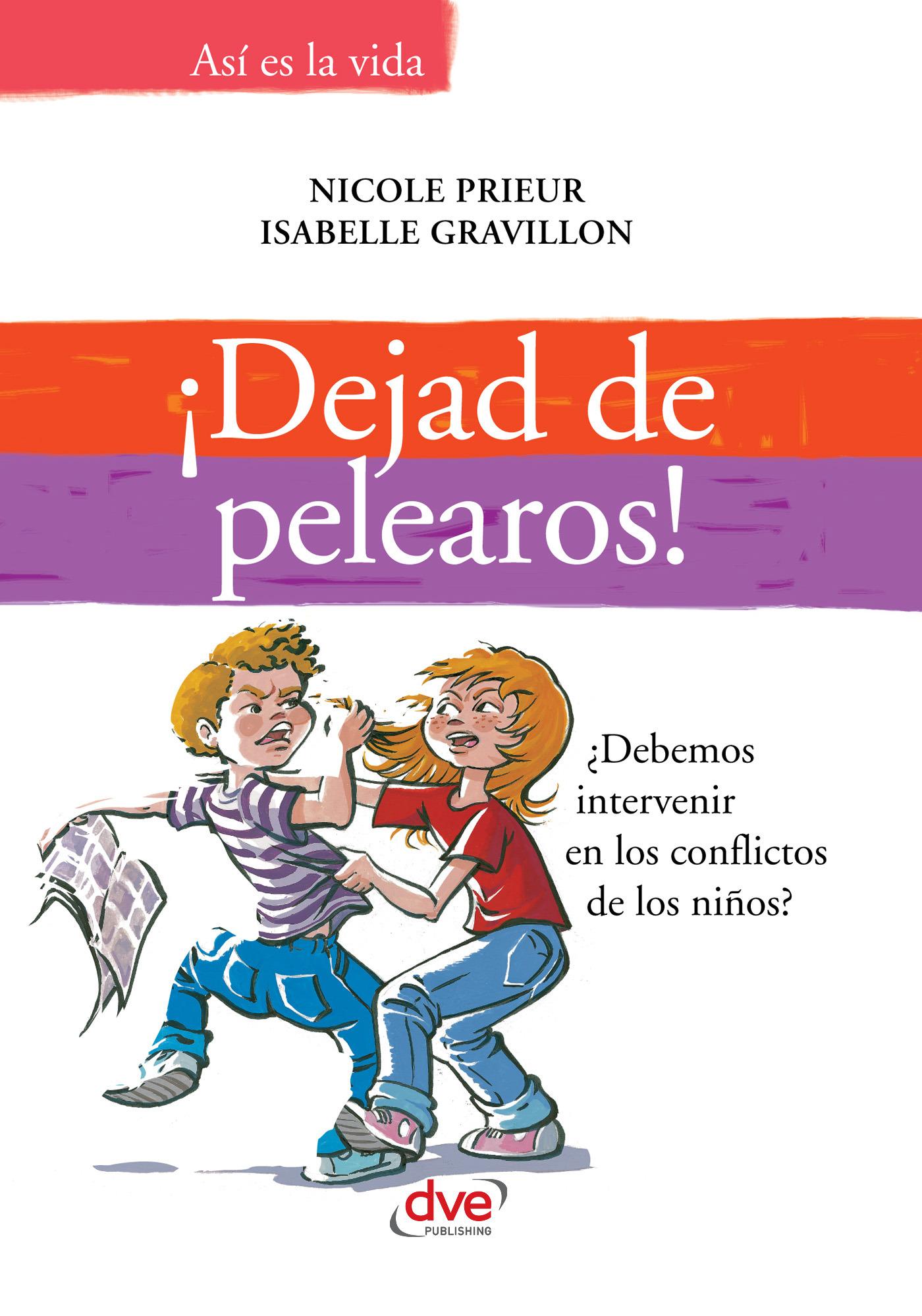 Gravillon, Isabelle - ¡Dejad de pelearos! ¿Debemos intervenir en los conflictos de los niños?, ebook