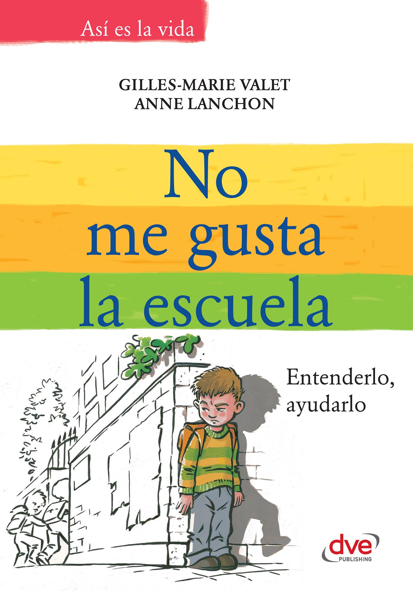 Lanchon, Anne - No me gusta la escuela. Entenderlo, ayudarlo, e-kirja