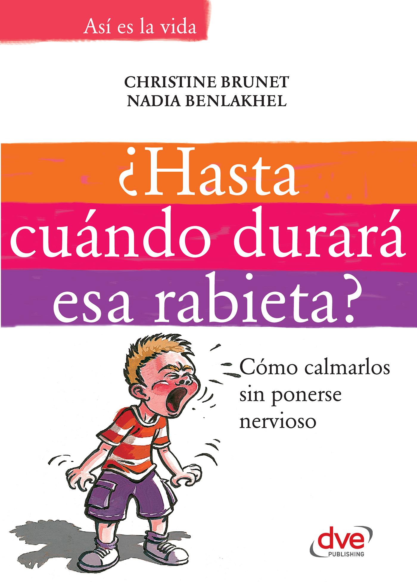 Benlakhel, Nadia - ¿Hasta cuándo durará esa rabieta?: Cómo calmarlos sin ponerse nervioso, ebook