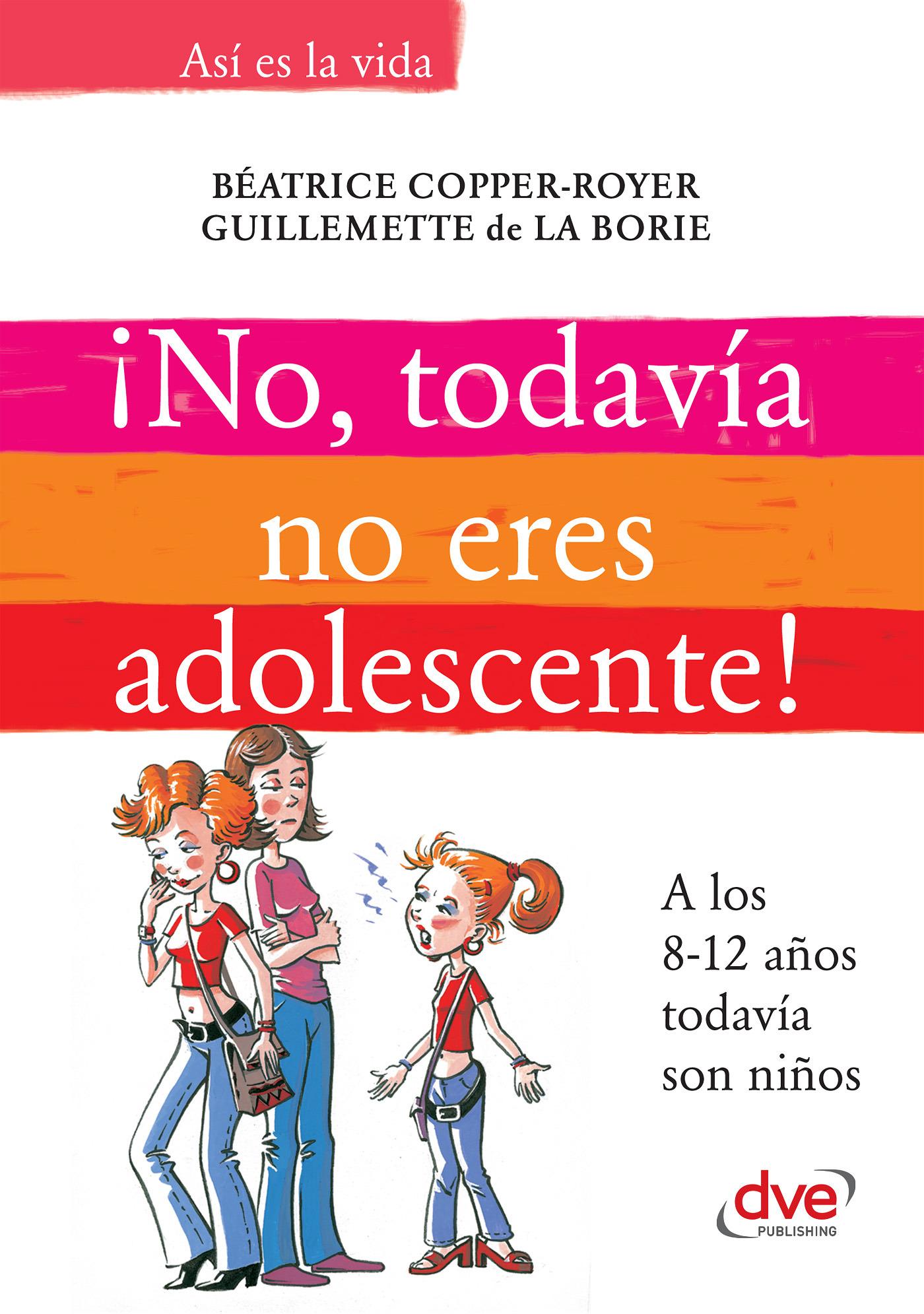 Borie, Guillemette de la - ¡No, todavía no eres adolescente!. A los 8-12 años todavía son niños, ebook