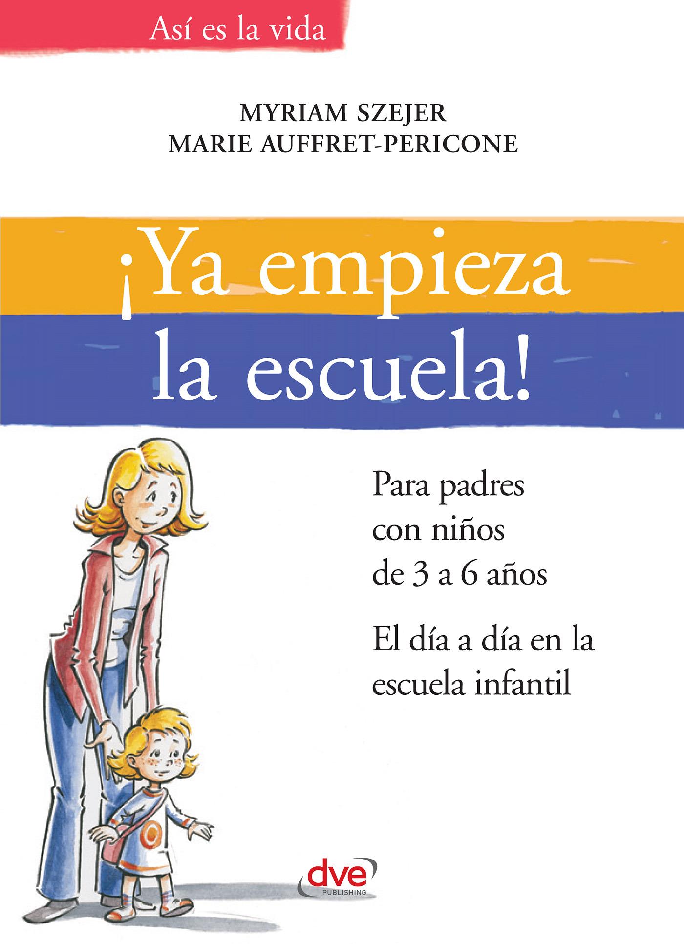 Auffret-Pericone, Marie - ¡Ya empieza la escuela!. Para padres con niños de 3 a 6 años. El día a día en la escuela infantil, ebook