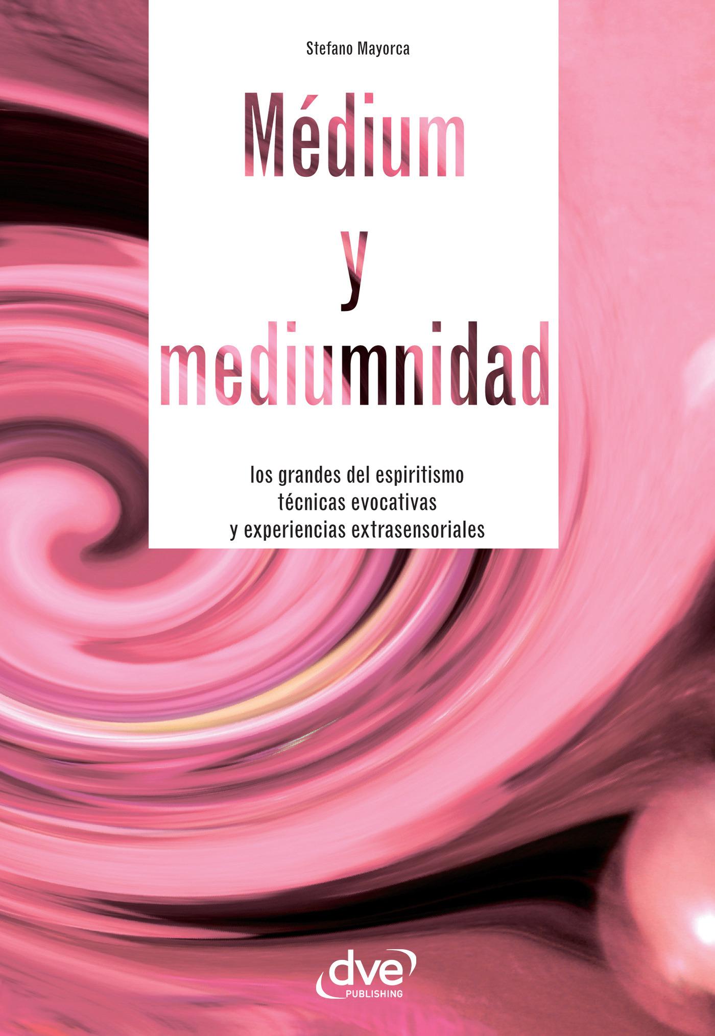 Mayorca, Stefano - Médium y mediumnidad. Los grandes del espiritismo, técnicas evocativas y experiencias extrasensoriales, e-kirja