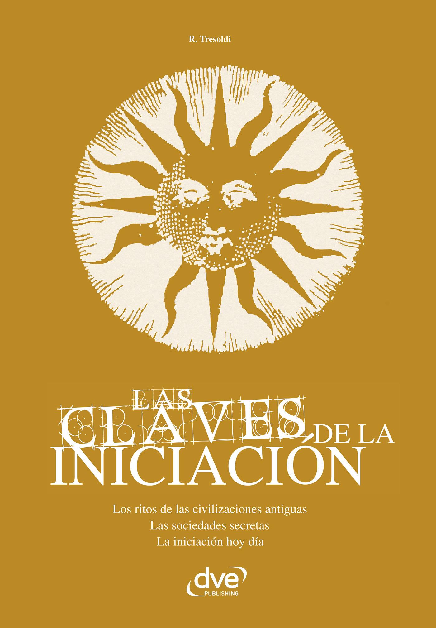 Tresoldi, R. - Las claves de la iniciación. Los ritos de las civilizaciones antiguas, las sociedades secretas y la iniciación hoy en día, ebook
