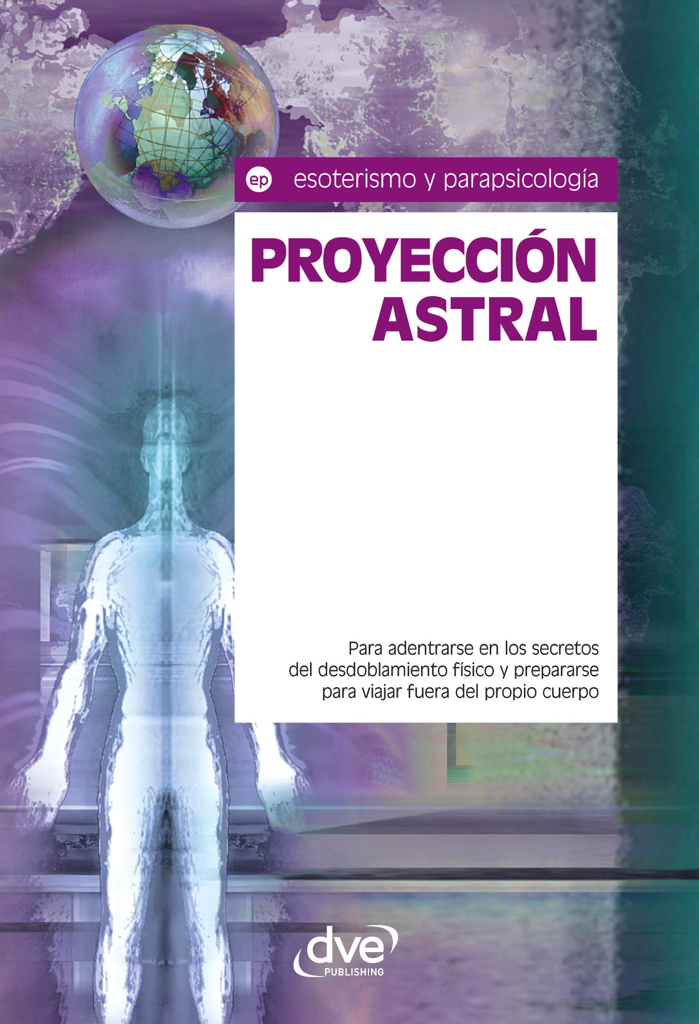 Osiris, Equipo de expertos - Proyección astral. Para adentrarse en los secretos del desdoblamiento físico y prepararse para viajar fuera del propio cuerpo, ebook