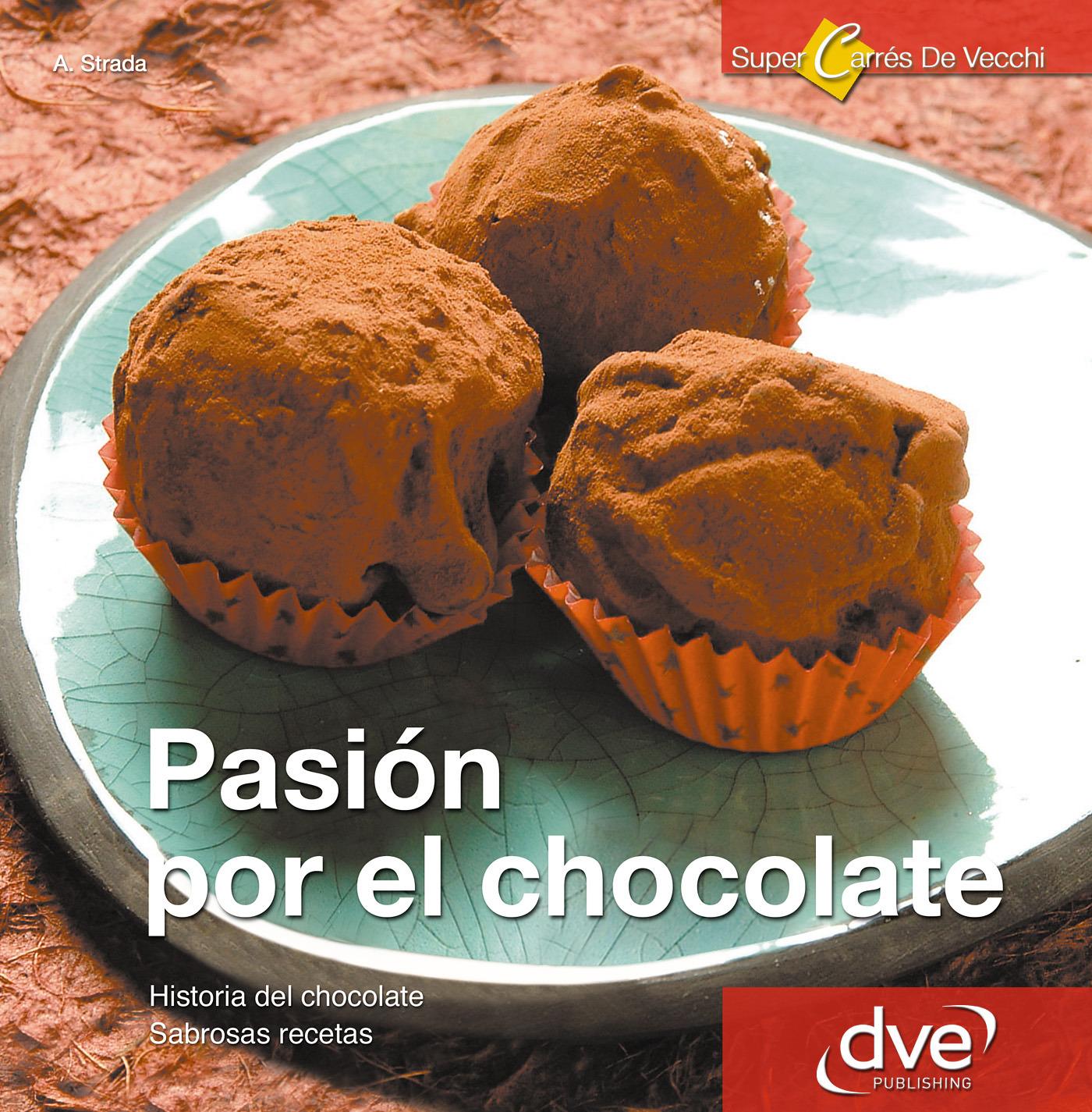 Strada, Annalisa - Pasión por el Chocolate. Historia del chocolate. Sabrosas recetas, ebook