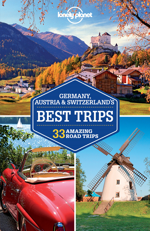 Berkmoes, Ryan Ver - Lonely Planet Germany, Austria & Switzerland's Best Trips, e-bok