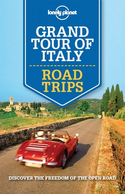 Bonetto, Cristian - Lonely Planet Grand Tour of Italy Road Trips, e-kirja