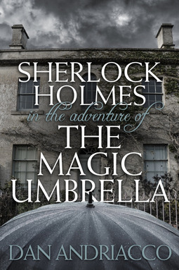 Andriacco, Dan - Sherlock Holmes in The Adventure of The Magic Umbrella, e-kirja