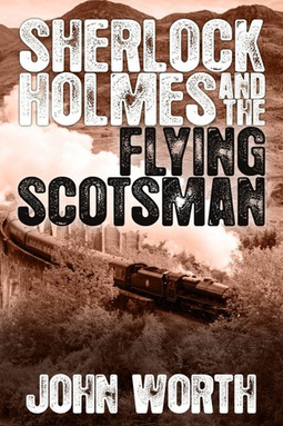 Worth, John - Sherlock Holmes and The Flying Scotsman, ebook