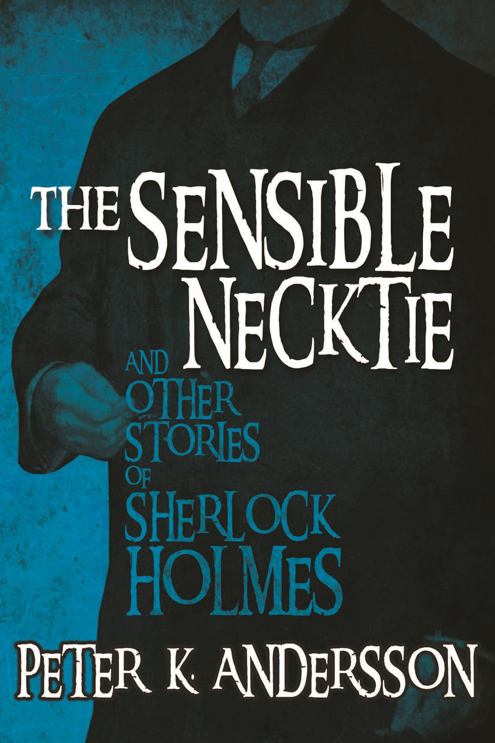 Andersson, Peter K - The Sensible Necktie and Other Stories of Sherlock Holmes, ebook
