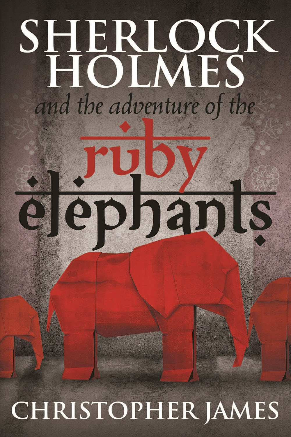 James, Christopher - Sherlock Holmes and The Adventure of the Ruby Elephants, ebook