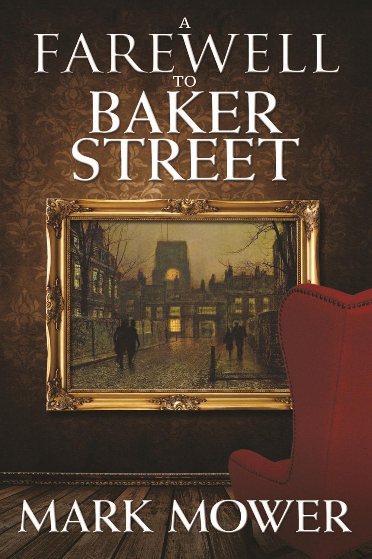 Mower, Mark - A Farewell to Baker Street, e-bok