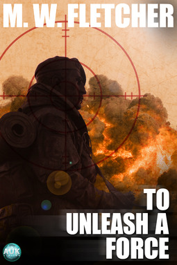 Fletcher, M.W. - To Unleash a Force, ebook