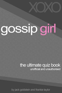 Goldstein, Jack - Gossip Girl - The Ultimate Quiz Book, ebook