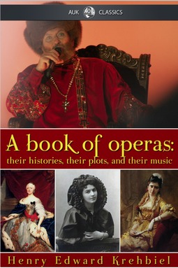 Krehbiel, Henry Edward - A Book of Operas, ebook