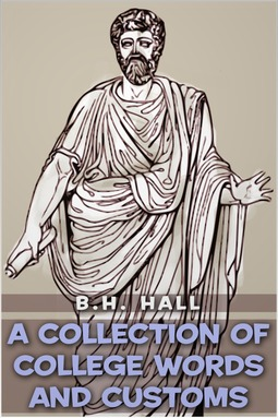 Hall, Benjamin Homer - A Collection of College Words and Customs, ebook