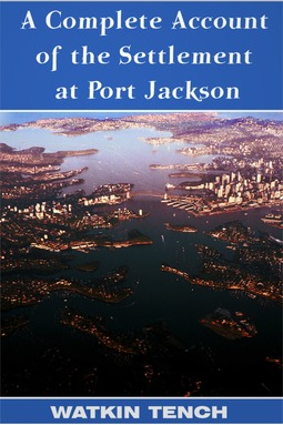 Tench, Lieutenant-General Watkin - A Complete Account of the Settlement at Port Jackson, ebook