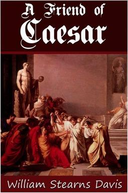 Davis, William Stearns - A Friend of Caesar, ebook