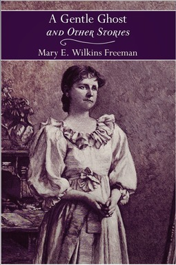 Freeman, Mary Eleanor Wilkins - A Gentle Ghost and Other Stories, e-bok