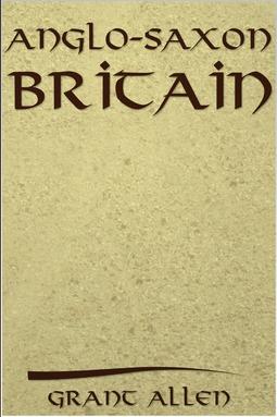 Allen, Grant - Anglo-Saxon Britain, ebook