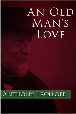 Trollope, Anthony - An Old Man's Love, ebook