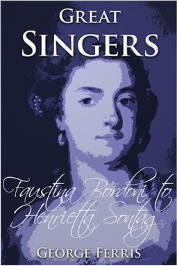 Ferris, George - Great Singers: Faustina Bordoni to Henrietta Sontag, ebook