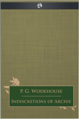 Wodehouse, P. G. - Indiscretions of Archie, ebook