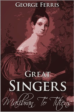 Ferris, George - Great Singers: Malibran to Titiens, ebook