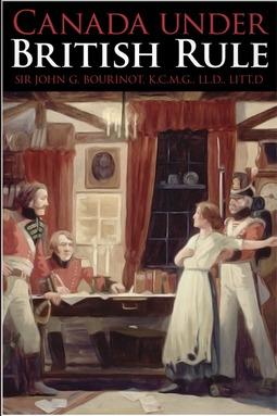 Bourinot, John George - Canada under British Rule, ebook