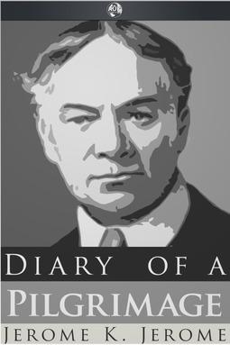 Jerome, Jerome K. - Diary of a Pilgrimage, ebook
