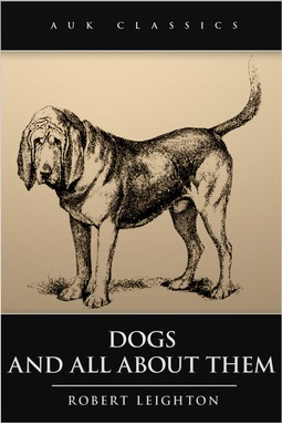 Leighton, Robert - Dogs and All About Them, ebook
