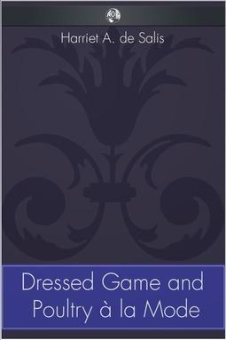 Salis, Harriet A. de - Dressed Game and Poultry à la Mode, ebook