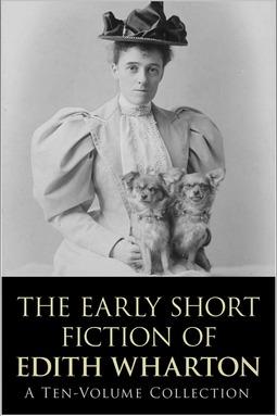Wharton, Edith - The Early Short Fiction of Edith Wharton, ebook