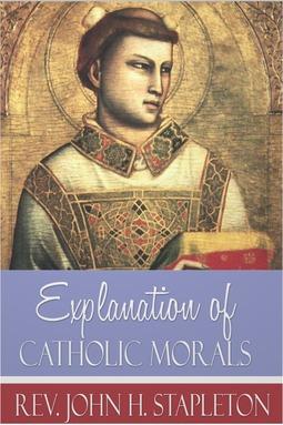 Stapleton, John H. - Explanation of Catholic Morals, ebook
