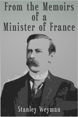 Weyman, Stanley J. - From the Memoirs of a Minister of France, ebook