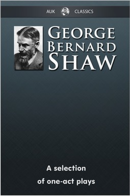 Shaw, George Bernard - George Bernard Shaw - A Selection of One-Act Plays, e-bok